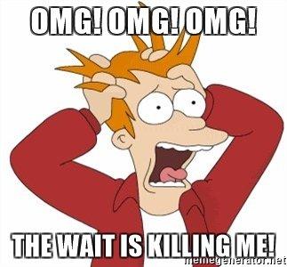 omg-omg-omg-the-wait-is-killing-me.jpg