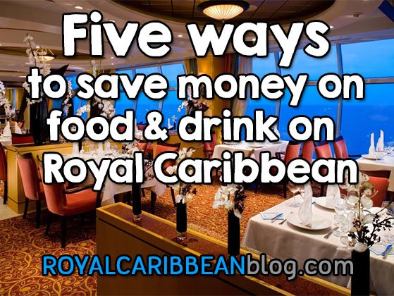Five Ways To Save Money On Food And Drink On Your Royal Caribbean Cruise  Ro