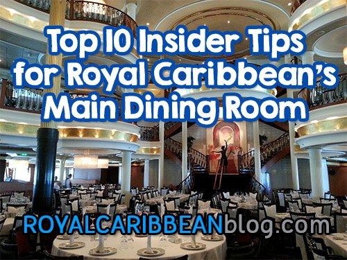 Top 10 Insider Tips For Royal Caribbean S Main Dining Room