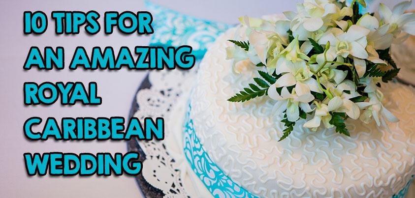 10 Tips For An Amazing Royal Caribbean Wedding Royal