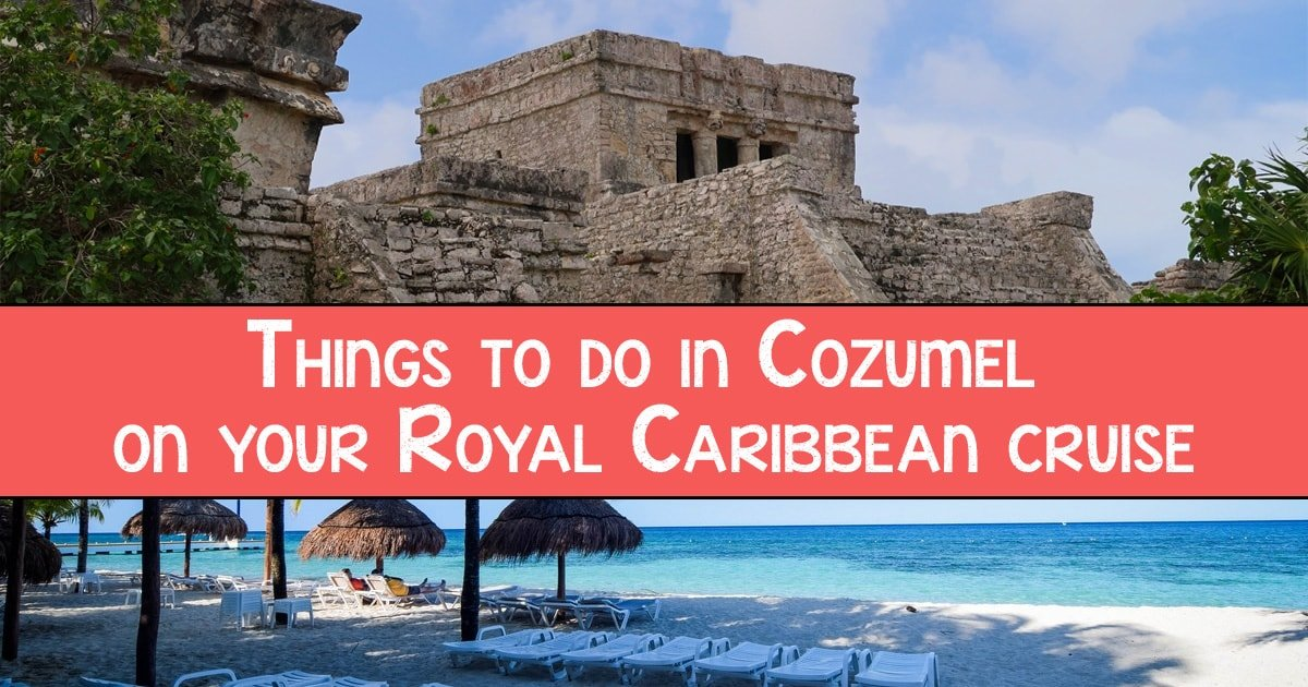 Things To Do In Cozumel On Your Royal Caribbean Cruise Blog